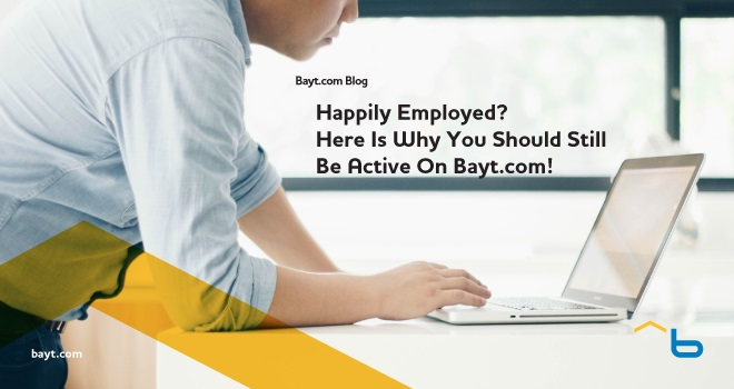 Happily Employed? Here Is Why You Should Still Be Active on Bayt.com!
