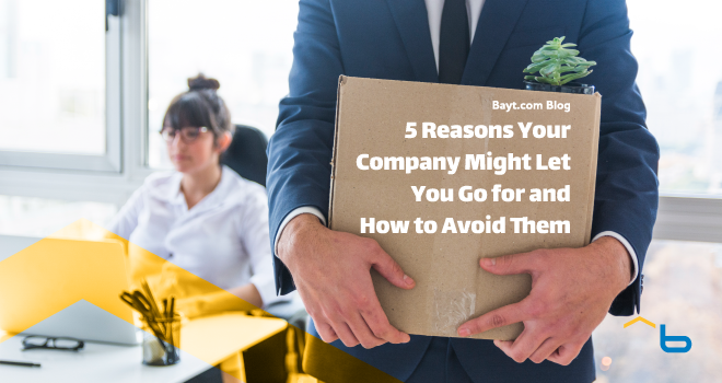 5 Reasons Your Company Might Let You Go for and How to Avoid Them